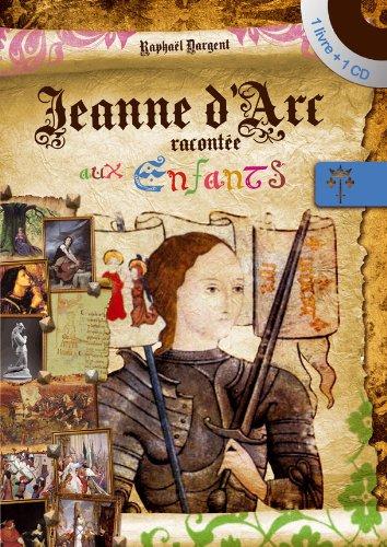 Jeanne d'Arc racontée aux enfants (inclus un CD) par Raphaël Dargent