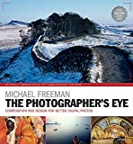 The Photographer's Eye Remastered 10th Anniversary: Composition and Design for Better Digital Photographs - Michael Freeman