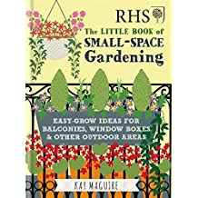 RHS Little Book of Small-Space Gardening: Easy-grow Ideas for Balconies, Window Boxes & Other Outdoor Areas (English Edition)