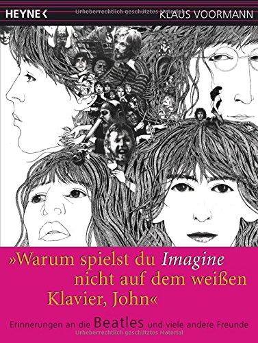 »Warum spielst du Imagine nicht auf dem weißen Klavier, John?«: Erinnerungen an die Beatles und viele andere Freunde (Kinder 1960er-jahren Musik Für)
