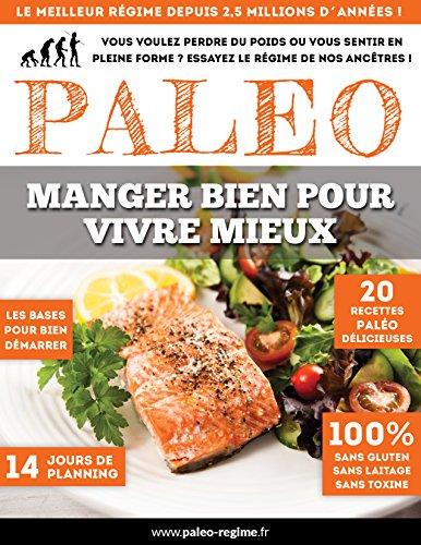 Le guide complet du Paléo: Manger bien pour vivre mieux !