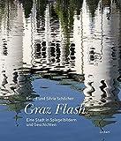 Graz Flash: Eine Stadt in Spiegelbildern und Geschichten