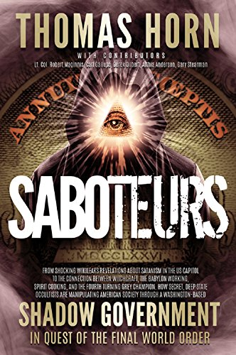 Saboteurs: How Secret, Deep State Occultists Are Manipulating American Society Through A Washington-Based Shadow Government In Quest Of The Final World Order! (English Edition) por Dr. Thomas R. Horn