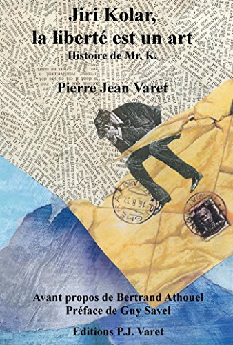 Jiri Kolar, la liberté est un art: Histoire de Mr. K. par Pierre Jean Varet