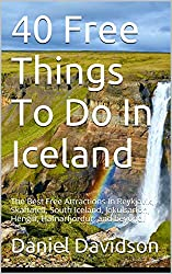 40 Free Things To Do In Iceland: The Best Free Attractions In Reykjavik, Skaftatell, South Iceland, Jokulsarlon, Hengill, Hafnarfjordur, and beyond. (Travel Free eGuidebooks Book 16) (English Edition)