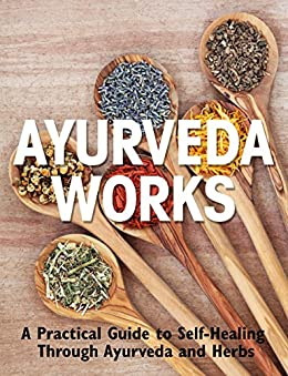 Ayurveda Works: A Practical Guide to Self-Healing through Ayurveda and Herbs by [Ollsin, Don]