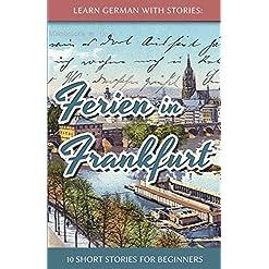 Vacation in Frankfurt - 10 short stories for beginners