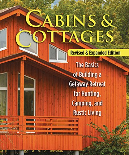 Cabins & Cottages, Revised & Expanded Edition: The Basics of Building a Getaway Retreat for Hunting, Camping, and Rustic Living por Skills Institute Press