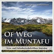 Of Weg im Muntafu: Reise- und Kulturlandschaftsführer Montafon