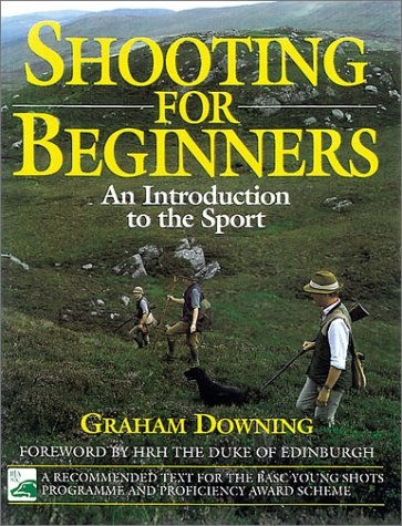 Shooting for Beginners: An Introduction to the Sport por Graham Downing