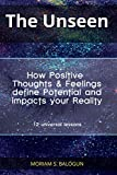 The Unseen - How Positive Thoughts & Feelings define Potential and impacts your Reality
