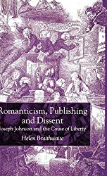 Romanticism, Publishing and Dissent: Joseph Johnson and the Cause of Liberty by H. Braithwaite (2002-12-10)