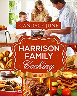 Harrison Family Cooking Volume 1 (English Edition) von [June, Candace]