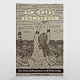 Ein Gutes Ausmalbuch | Das Ausmalbuch für Erwachsene für Mehr Achtsamkeit, Entspannung und Selbstliebe im Alltag