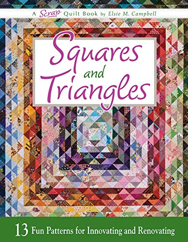Squares and Triangles: 13 Fun Patterns For Innovating And Renovating (Scrap Quilt Book, Band 2) -