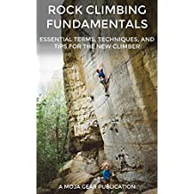 Rock Climbing Fundamentals: Essential Terms, Techniques, and Tips for the New Climber (English Edition)