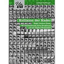 Kollision der Kader: Dziga Vertovs Filme, die Visualisierung ihrer Strukturen und die Digital Humanities (Film-Erbe)