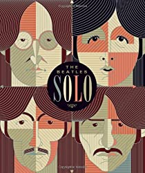 Beatles Solo: The Illustrated Chronicles of  John, Paul, George, and Ringo after the Beatles