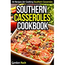 Southern Casseroles Cookbook: 50 Recipes for Cooking Southern Casseroles (English Edition)