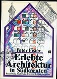 Erlebte Architektur in Südkärnten: Bauernhöfe, Bildstöcke, Kirchen, Burgen, Schlösser - Peter Fister