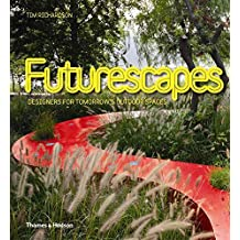 [(Futurescapes : Designers for Tomorrow's Outdoor Spaces)] [By (author) Tim Richardson] published on (September, 2011)
