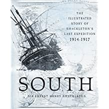 South: The Illustrated Story of Shackleton's Last Expedition 1914-1917