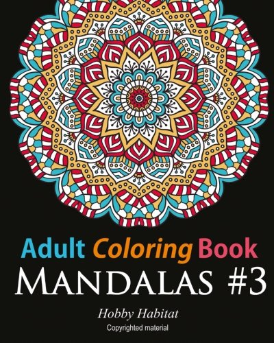 Adult Coloring Book - Mandalas #3: Coloring Book for Adults Featuring 50 Beautiful Mandala Designs: Volume 19 (Hobby Habitat Coloring Books) por Hobby Habitat Coloring Books
