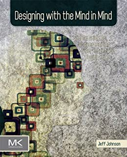 Designing with the Mind in Mind: Simple Guide to Understanding User Interface Design Rules by [Johnson, Jeff]