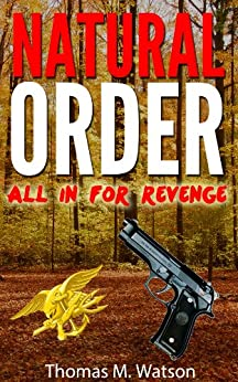 Natural Order: All In For Revenge (English Edition) di [Watson, Thomas M.]