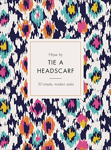 Alice Bekleidung (How to Tie a Headscarf: 30 Simple, Modern Styles (English Edition))