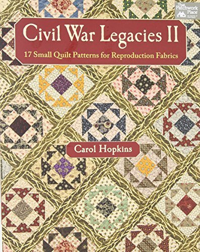 Civil War Legacies II: 17 Small Quilt Patterns for Reproduction Fabrics by...