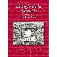 El Siglo de la Zarzuela (El Ojo del Tiempo, Band 76)
