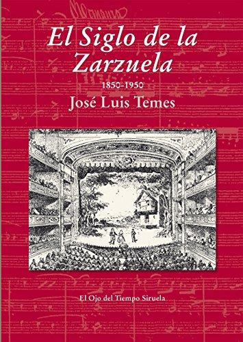 El Siglo De La Zarzuela (El Ojo del Tiempo) por José Luis Temes