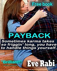 Payback: Sometimes karma takes so friggin' long, you have to step in and handle things yourself. A crime mystery suspense and psychological thriller. A free book.