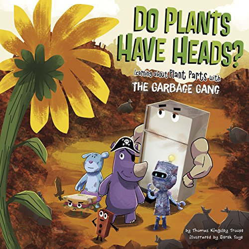 Do Plants Have Heads? (The Garbage Gang's Super Science Questions)