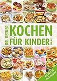 Kochen für Kinder von A-Z: Mit über 40 Backrezepten