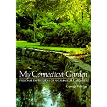My Connecticut Garden: Personal Experiences of an Amateur Gardener