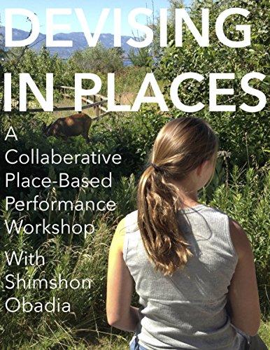 Devising in Places: A collaborative place-based performance workshop with Interdisciplinary Eco Artist Shimshon Obadia (English Edition) por Shimshon Obadia