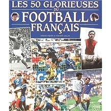 Les 50 glorieuses du football français