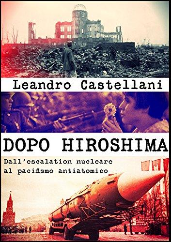 Dopo Hiroshima: Dallescalation nucleare al pacifismo antiatomico
