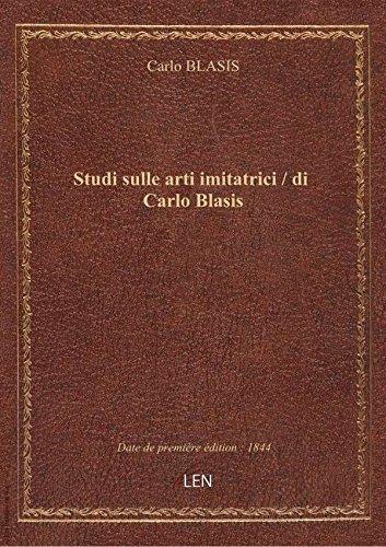 Studi sulle arti imitatrici / di Carlo Blasis