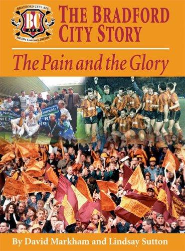 The Bradford City Story: The Pain and the Glory por David Markham