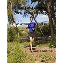 The Fat-Burning Zone: Myth or Magic - An Anthology of Fitness Articles (English Edition)