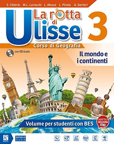 La rotta di ulisse. corso di geografia. bes. per la scuola media. con ebook. con espansione online. con cd-audio: 3