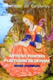 Telecharger Livres Artistes Peintres Plasticiens en devenir Mode d emploi (PDF,EPUB,MOBI) gratuits en Francaise