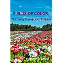 Fields of Color: The theory that escaped Einstein (English Edition)