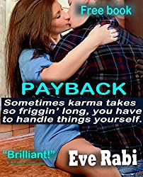 Payback: Sometimes karma takes so friggin' long, you have to step in and handle things yourself. A romantic thriller and major crime read. A free book.