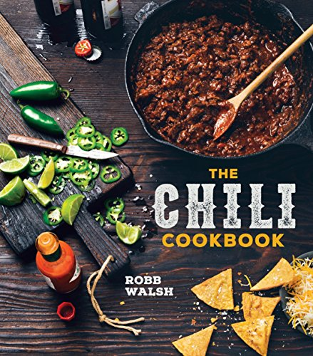 The Chili Cookbook: A History of the One-Pot Classic, with Cook-off Worthy Recipes from Three-Bean to Four-Alarm and Con Carne to Vegetarian Hauptgericht Suppen
