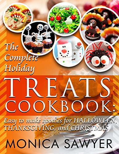 The Complete Holiday Treats Cookbook: Easy to make Goodies for Halloween, Thanksgiving, and Christmas (English Edition)