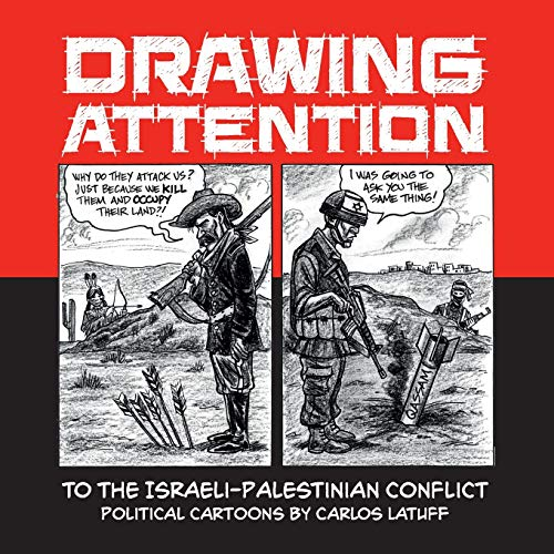 Drawing Attention to the Israeli-Palestinian Conflict: Political Cartoons by Carlos Latuff
